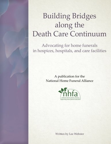 Building Bridges along the Death Care Continuum: Advocating for home funerals in hospices, hospitals