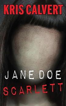 Jane Doe: Scarlett (The Jane Doe Books) by [Calvert, Kris]