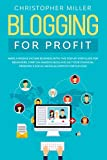 BLOGGING FOR PROFIT: MAKE A PASSIVE INCOME BUSINESS WITH THIS STEP-BY-STEP GUIDE FOR BEGINNERS. START AN AMAZING BLOG AND GET YOUR FINANCIAL FREEDOM. A SOCIAL MEDIA BLUEPRINTS FOR SUCCESS.