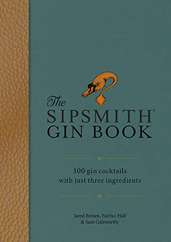 The Sipsmith Gin Book: 100 gin cocktails with just three ingredients by Sipsmith