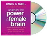 unleash the power of the female brain Audiobook:By Daniel G. Amen M.D.:Unleash the Power of the Female Brain: SUPERCHANGING YOURS FOR BETTER HEALTH, ENERGY, MOOD, FOCUS, AND SEX [Audiobook, Unabridged]