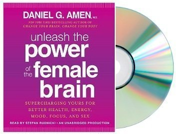 unleash the power of the female brain Audiobook:By Daniel G. Amen M.D.:Unleash the Power of the Female Brain: SUPERCHANGING YOURS FOR BETTER HEALTH, ENERGY, MOOD, FOCUS, AND SEX [Audiobook, Unabridged] by Random House Audio