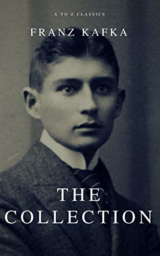 Franz Kafka: The Collection (A to Z Classics) by [Kafka, Franz, Classics, A to Z]