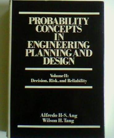 Probability Concepts in Engineering Planning and Design, Vol. 2: Decision, Risk, and Reliability