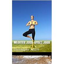 Méditer Jour Après Jour: Christophe André (French Edition)