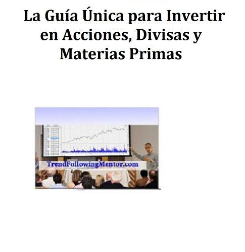 Descargar Libro La Guía Única Para Invertir En Acciones, Divisas Y Materias Primas Andrew Abraham