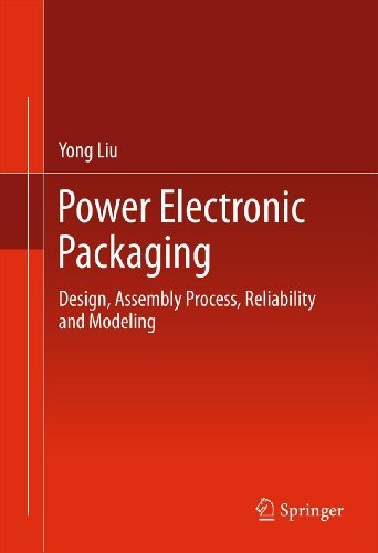 (Power Electronic Packaging: Design, Assembly Process, Reliability and Modeling)