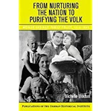 From Nurturing the Nation to Purifying the Volk: Weimar and Nazi Family Policy, 1918-1945 (Publications of the German Historical Institute) by Michelle Mouton (2007-01-08)