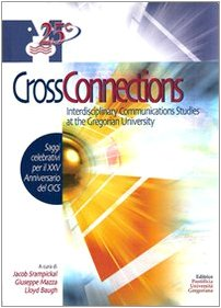 Download Cross Connections: Interdisciplinary Communications Studies At The Gregorian University (Fuori Collana) (English, Italian and Spanish Edition) pdf