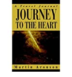 img - for [ Journey to the Heart: A Travel Journal [ JOURNEY TO THE HEART: A TRAVEL JOURNAL BY Aronson, Martin ( Author ) Jul-26-2004[ JOURNEY TO THE HEART: A TRAVEL JOURNAL [ JOURNEY TO THE HEART: A TRAVEL JOURNAL BY ARONSON, MARTIN ( AUTHOR ) JUL-26-2004 ] By Aronson, Martin ( Author )Jul-26-2004 Paperback By Aronson, Martin ( Author ) Paperback 2004 ] book / textbook / text book