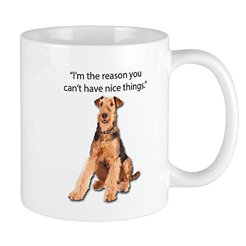 CafePress Airedales: Why You Can't Have Nice Things Mugs Unique Coffee Mug, Coffee Cup