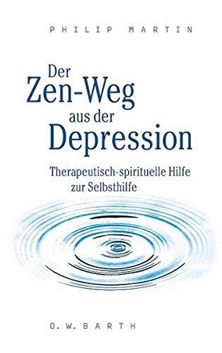 Der Zen-Weg aus der Depression: Therapeutisch-spirituelle Hilfe zur Selbsthilfe (O. W. Barth im Scherz Verlag)