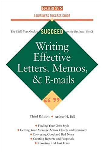 Book Writing Effective Letters, Memos, and E-mail (Barron's Business Success Series) by Bell Ph.D., Arthur H. (September 1, 2004)