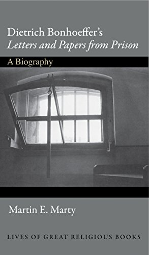 Dietrich Bonhoeffer's Letters and Papers from Prison: A Biography (Lives of Great Religious Books)
