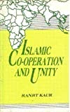 Islamic Co-Operation and Unity : Socio-Political, Economic and Military Relations with Special Reference to Pakistan, Libya and Sudan, Kaur, Ranjit, 8171005640