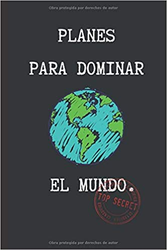 PLANES PARA DOMINAR EL MUNDO: CUADERNO 6