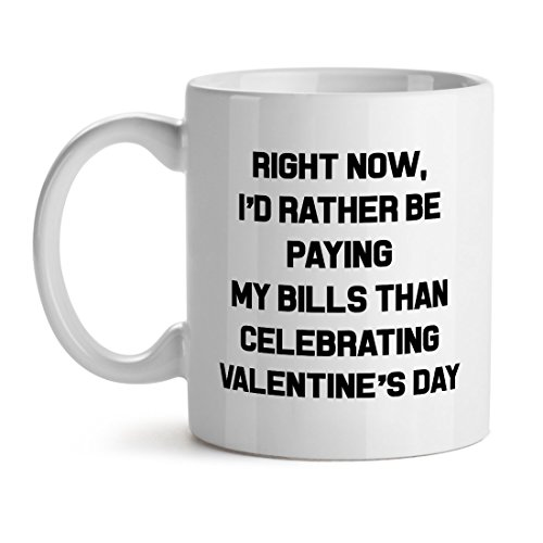Right Now I'd Rather Be Paying My Bills Valentine's Day White Coffee Mug 15OZ (Best Paying Jobs For Introverts)