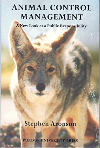 Control Animal - Animal Control Management: A New Look At A Public Responsibility (New Directions in the Human-Animal Bond)