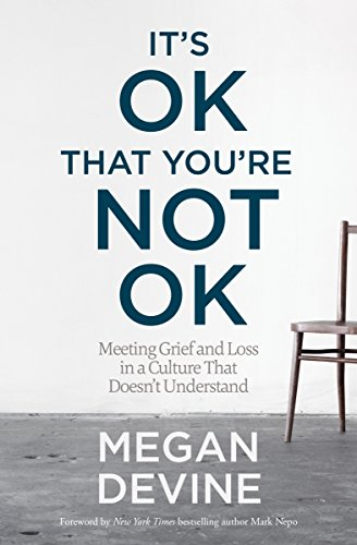 Beyond Tears - It's OK That You're Not OK: Meeting Grief and Loss in a Culture That Doesn't Understand