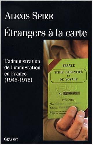 Télécharger en ligne Etrangers à la carte : L'admnistration de l'immigration en France (1945-1975) pdf