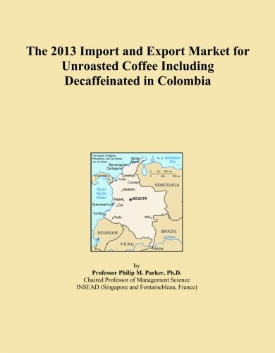 Colombia Decaffeinated Coffee - The 2013 Import and Export Market for Unroasted Coffee Including Decaffeinated in Colombia