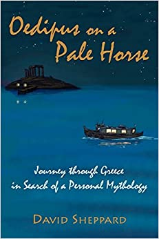 Book Oedipus On A Pale Horse: Greek Journey In Search Of A Personal Mythology by David Sheppard (28-Nov-2008)