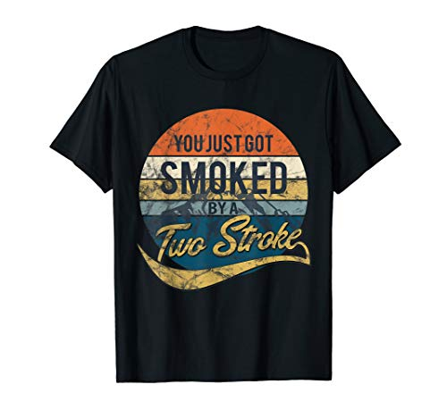 Funny Motocross You Just Got Smoked by a Two Stroke T-Shirt