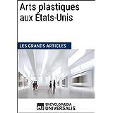 Arts plastiques aux États-Unis (Les Grands Articles): (Les Grands Articles d'Universalis) (French Edition)