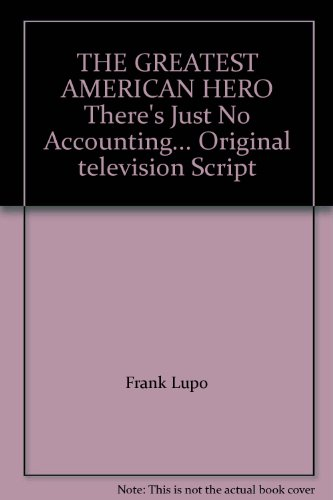 THE GREATEST AMERICAN HERO There's Just No Accounting... Original television Script