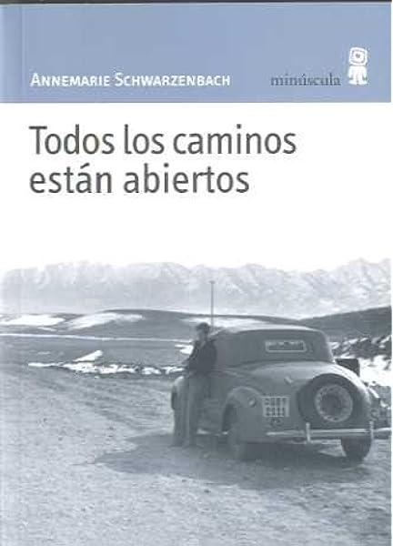 Todos los caminos están abiertos (Paisajes narrados): Amazon.es: Schwarzenbach, Annemarie, Perret, Roger, Romero, María Esperanza: Libros