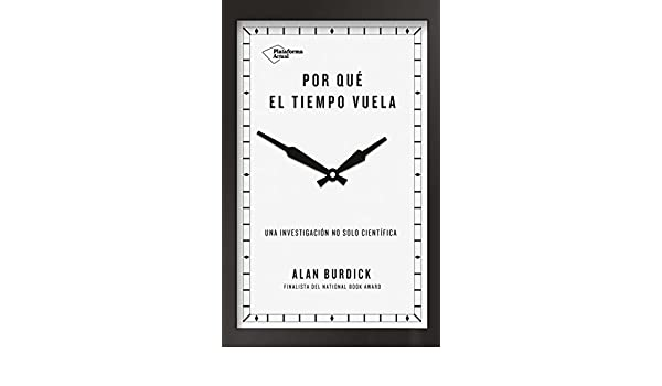 Amazon.com: Por qué el tiempo vuela: Una investigación no solo científica (Spanish Edition) eBook: Alan Burdick: Kindle Store