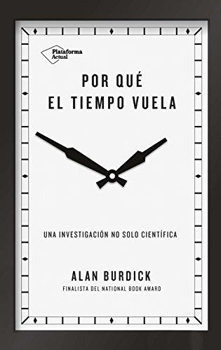 Por qué el tiempo vuela: Una investigación no solo científica (Spanish Edition) by