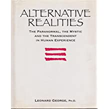 Alternative Realities: The Paranormal, the Mystic and the Transcendent in Human Experience