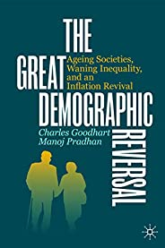 The Great Demographic Reversal: Ageing Societies, Waning Inequality, and an Inflation Revival (English Edition