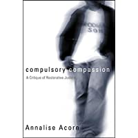 Compulsory Compassion: A Critique of Restorative Justice (Law and Society)