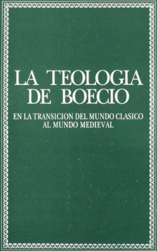 Teología De Boecio: En La Transición Del Mundo Clásico Al Medieval