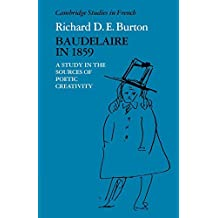 Baudelaire in 1859: A Study in the Sources of Poetic Creativity (Cambridge Studies in French) by Richard Burton (2009-04-02)