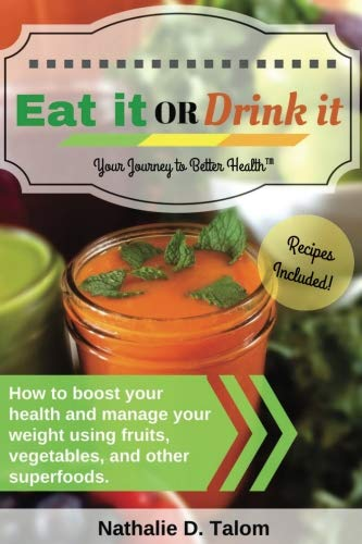 Eat It or Drink It: How to boost your health and manage your weight using fruits, vegetables, and other superfoods (Foods To Eat To Boost Your Immune System)