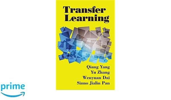 Transfer Learning: Qiang Yang, Yu Zhang, Wenyuan Dai, Sinno