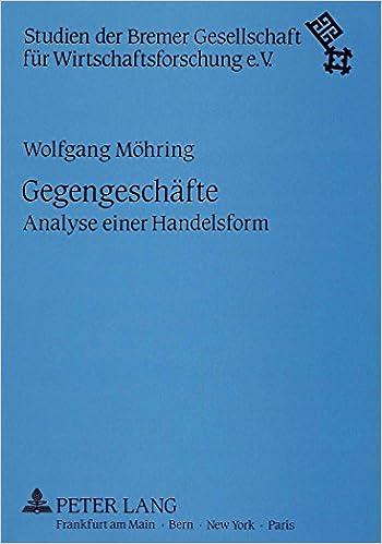 Gegengeschaefte: Analyse Einer Handelsform (Studien Der Bremer Gesellschaft Feur Wirtschaftsforschung E.)
