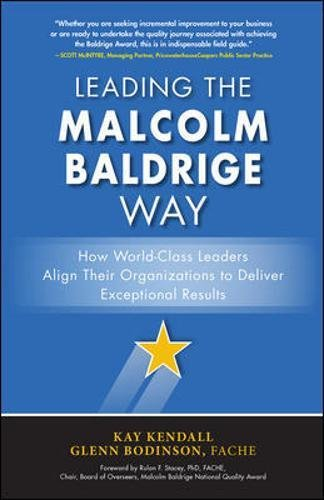 Leading the Malcolm Baldrige Way: How World-Class Leaders Align Their Organizations to Deliver Exceptional Results