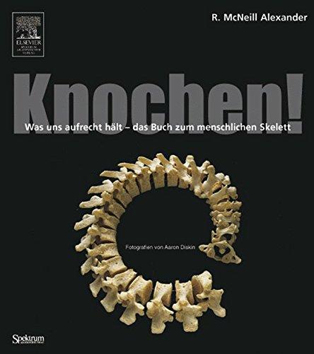 Knochen!: Was uns aufrecht hält - das Buch zum menschlichen Skelett