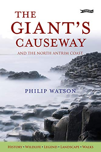The Giant's Causeway: And the North Antrim Coast