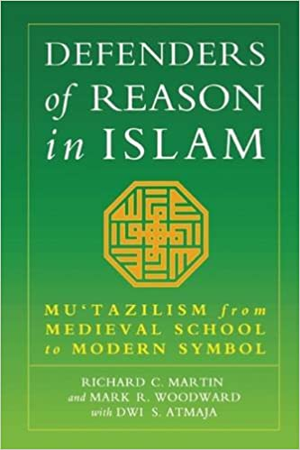 Defenders of Reason in Islam: Mu'tazililism From Medieval School To Modern Symbol: Mu'tazilism from Medieval School to Modern Symbol