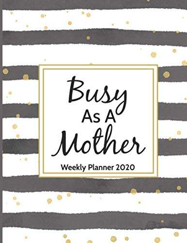 Weekly Planner 2020 Busy As A Mother: Mom Organizer With Funny and Inspirational Quotes (January 2020 to December 2020…