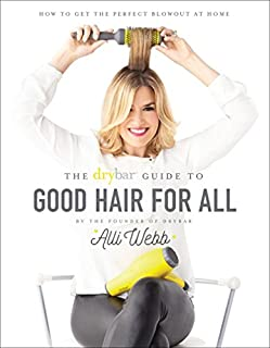 Book Cover: The Drybar Guide to Good Hair for All: How to Get the Perfect Blowout at Home