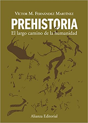 Prehistoria: El largo camino de la humanidad El Libro Universitario - Manuales: Amazon.es: Fernández Martínez, Victor M.: Libros