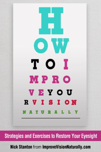How To Improve Your Vision Naturally: Strategies and Exercises to Restore Your Eyesight by [Stanton, Nick]