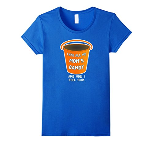 Womens I Ate All My Mom's Candy Tshirt Now I Feel Sick Medium Royal Blue