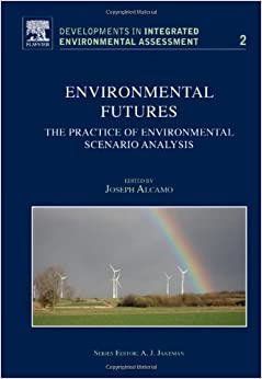 Environmental Futures: The Practice of Environmental Scenario Analysis (Developments in Integrated Environmental Assessment)